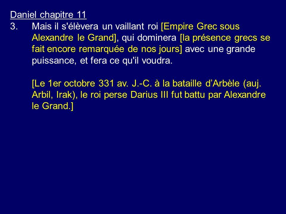 Daniel chapitre 11 3.Mais il s'élèvera un vaillant roi [Empire Grec sous Alexandre le Grand], qui dominera [la présence grecs se fait encore remarquée