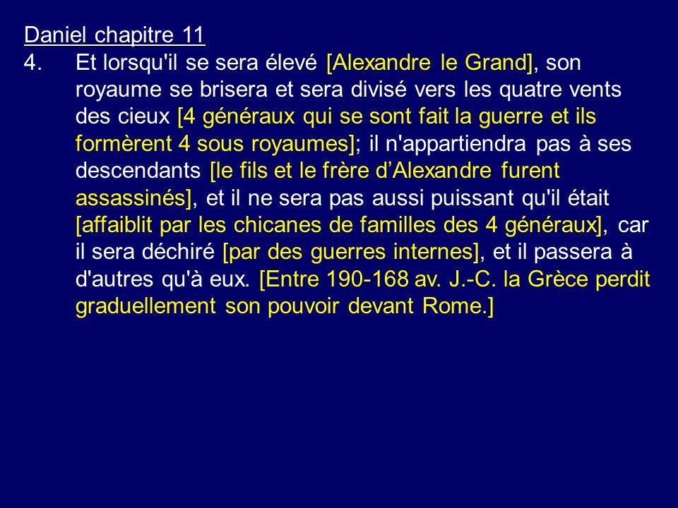 Daniel chapitre 11 4.Et lorsqu'il se sera élevé [Alexandre le Grand], son royaume se brisera et sera divisé vers les quatre vents des cieux [4 générau