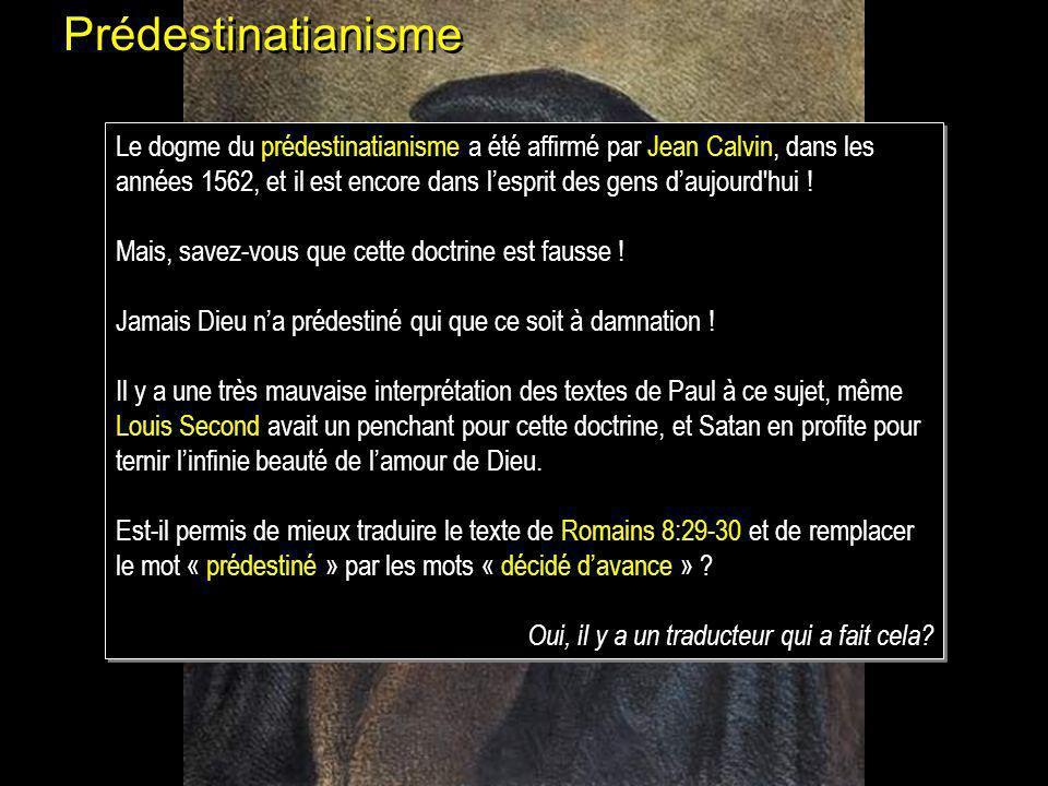 Prédestinatianisme Doctrine selon laquelle certaines personnes sont prédestinées de toute éternité par Dieu au salut, tandis que dautres le sont à la damnation.