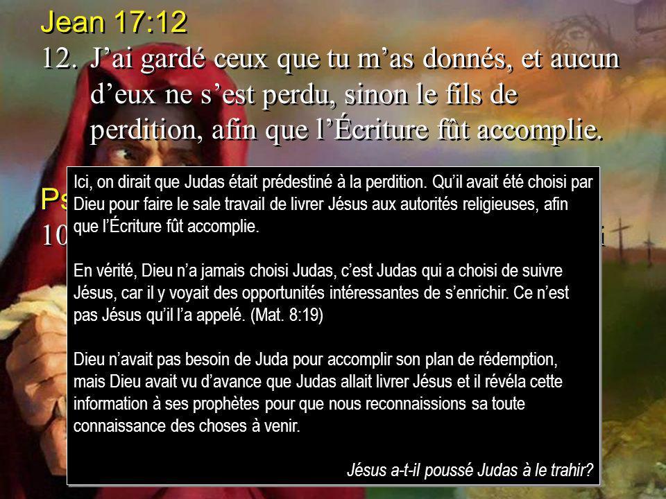 Jean 17:12 12.Jai gardé ceux que tu mas donnés, et aucun deux ne sest perdu, sinon le fils de perdition, afin que lÉcriture fût accomplie.