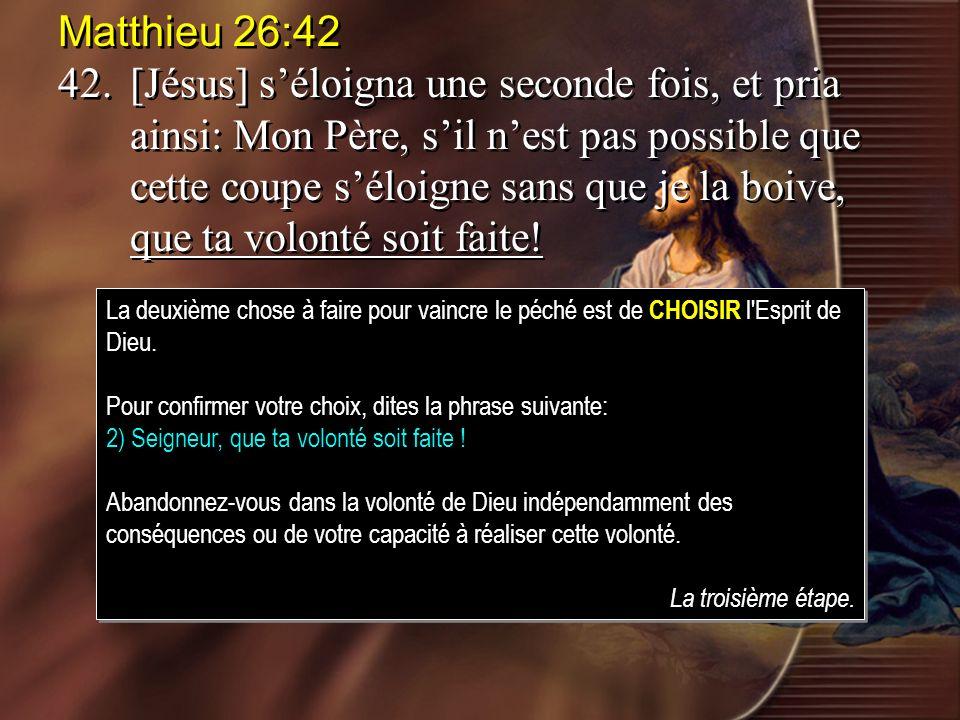 Matthieu 26:42 42.[Jésus] séloigna une seconde fois, et pria ainsi: Mon Père, sil nest pas possible que cette coupe séloigne sans que je la boive, que