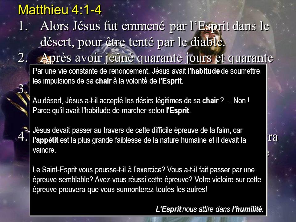 Matthieu 4:1-4 1.Alors Jésus fut emmené par lEsprit dans le désert, pour être tenté par le diable. 2.Après avoir jeûné quarante jours et quarante nuit