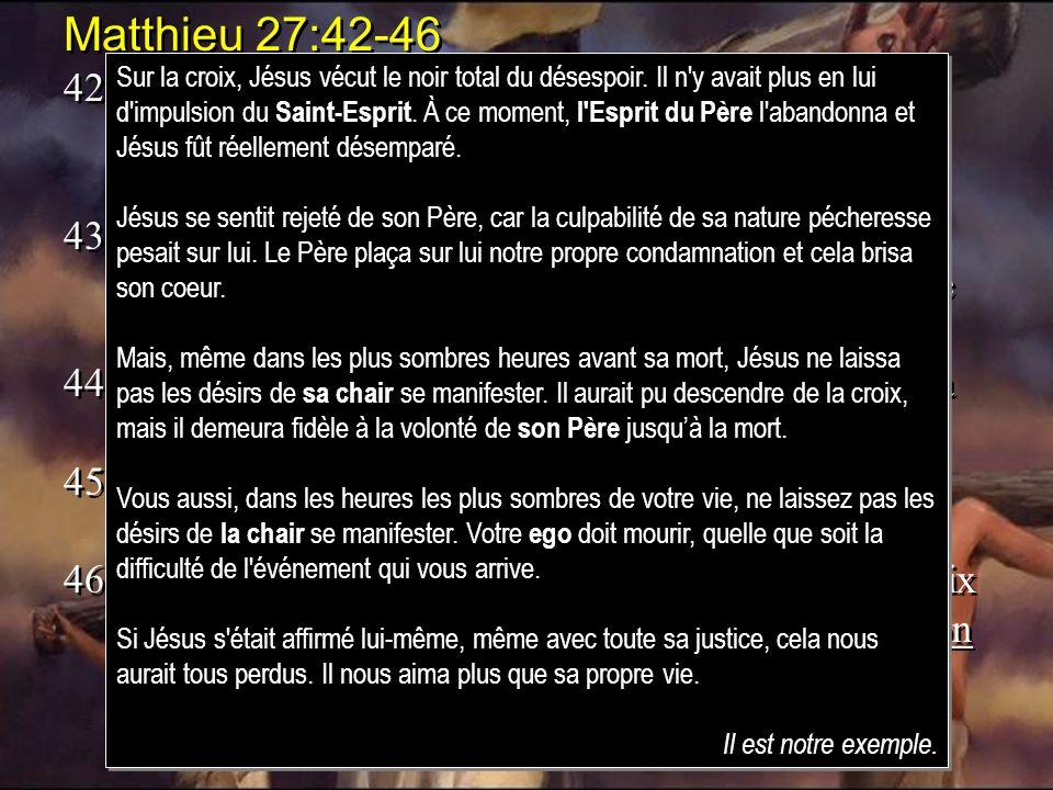 Matthieu 27:42-46 42.Il a sauvé les autres, et il ne peut se sauver lui- même! Sil est roi dIsraël, quil descende de la croix, et nous croirons en lui