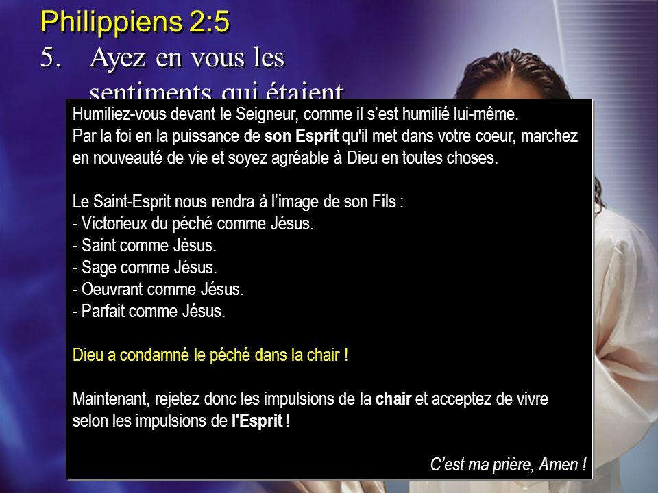 Philippiens 2:5 5.Ayez en vous les sentiments qui étaient en Jésus-Christ. Philippiens 2:5 5.Ayez en vous les sentiments qui étaient en Jésus-Christ.