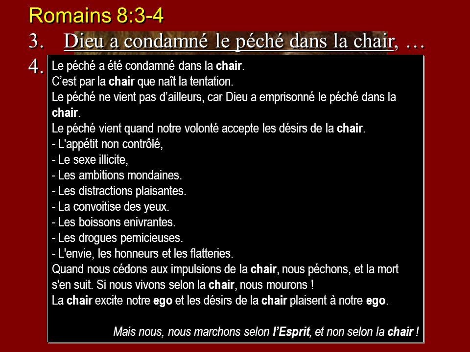 Romains 8:3-4 3.Dieu a condamné le péché dans la chair, … 4.… nous, qui marchons, non selon la chair, mais selon lesprit. Romains 8:3-4 3.Dieu a conda