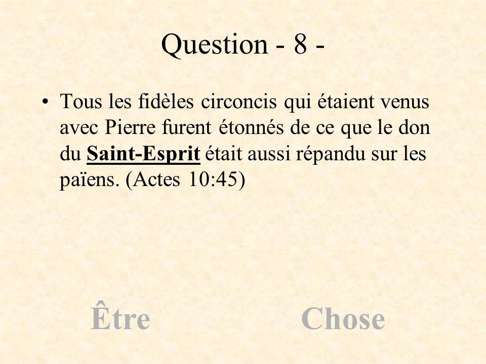 Question - 8 - Tous les fidèles circoncis qui étaient venus avec Pierre furent étonnés de ce que le don du Saint-Esprit était aussi répandu sur les pa