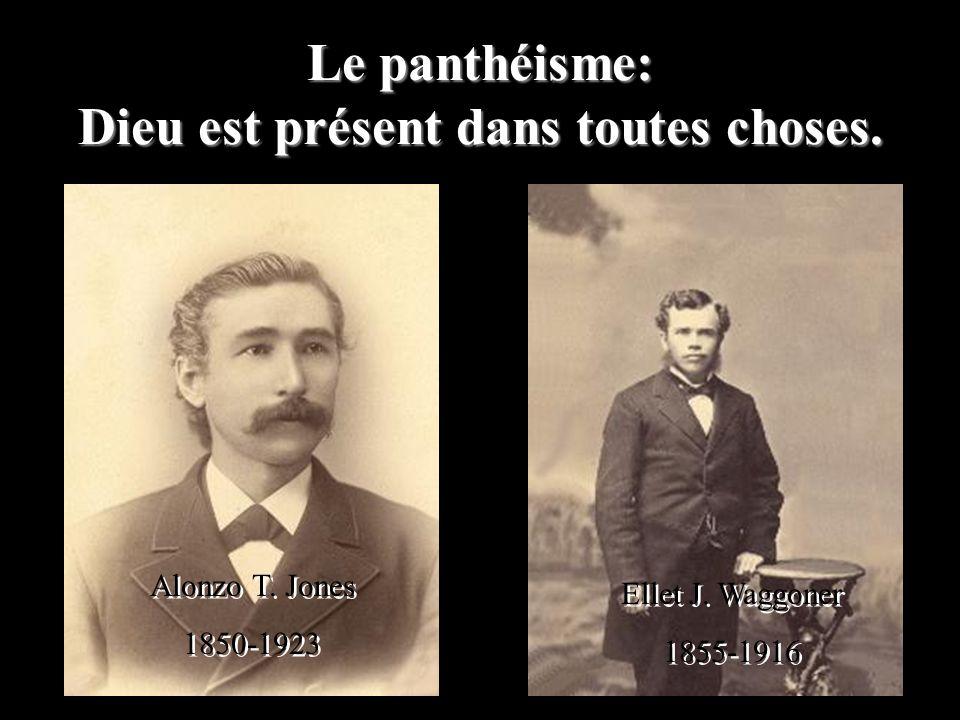 Le panthéisme: Dieu est présent dans toutes choses. Alonzo T. Jones 1850-1923 Alonzo T. Jones 1850-1923 Ellet J. Waggoner 1855-1916 Ellet J. Waggoner
