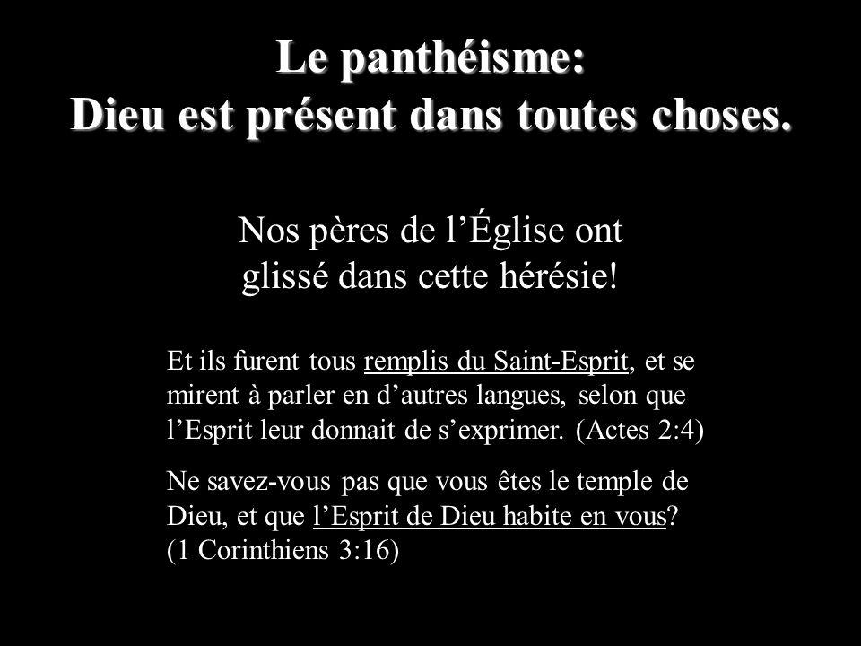 Le panthéisme: Dieu est présent dans toutes choses. Nos pères de lÉglise ont glissé dans cette hérésie! Et ils furent tous remplis du Saint-Esprit, et
