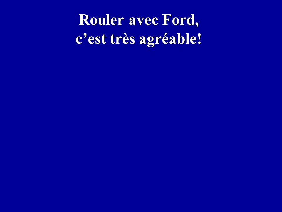 Rouler avec Ford, cest très agréable!