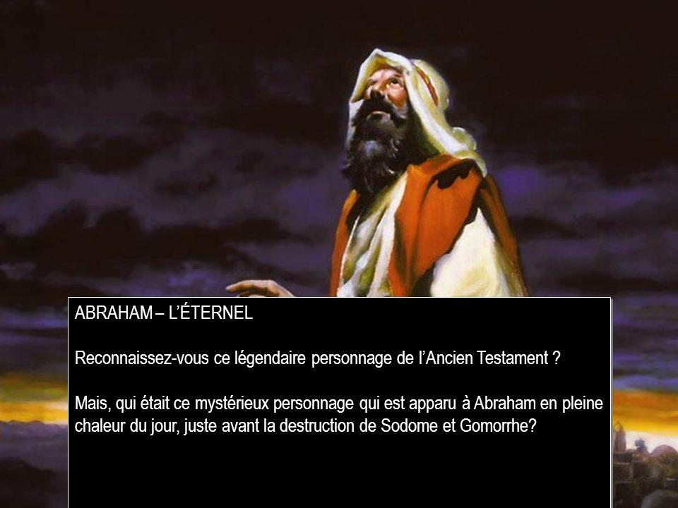 ABRAHAM – LÉTERNEL Reconnaissez-vous ce légendaire personnage de lAncien Testament .