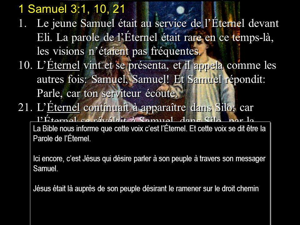 1 Samuel 3:1, 10, 21 1.Le jeune Samuel était au service de lÉternel devant Eli.