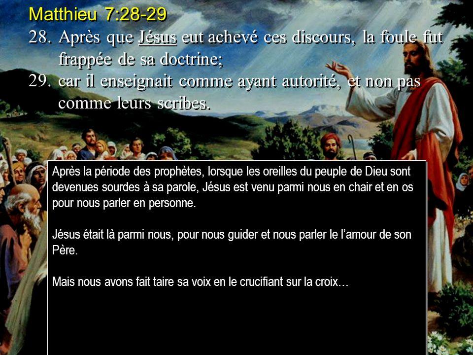 Matthieu 7:28-29 28.Après que Jésus eut achevé ces discours, la foule fut frappée de sa doctrine; 29.car il enseignait comme ayant autorité, et non pas comme leurs scribes.