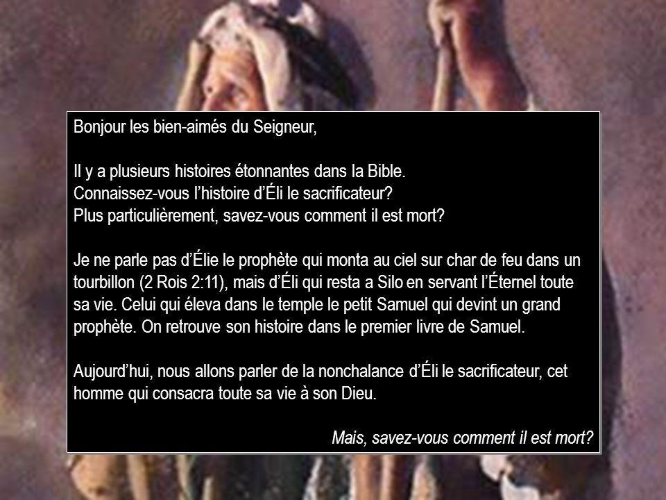 Éli le sacrificateur Bonjour les bien-aimés du Seigneur, Il y a plusieurs histoires étonnantes dans la Bible. Connaissez-vous lhistoire dÉli le sacrif