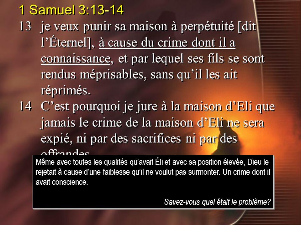 1 Samuel 3:13-14 13je veux punir sa maison à perpétuité [dit lÉternel], à cause du crime dont il a connaissance, et par lequel ses fils se sont rendus