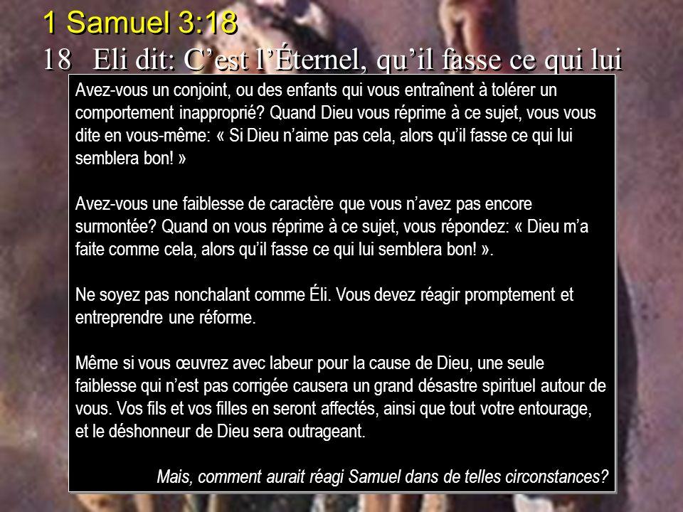1 Samuel 3:18 18Eli dit: Cest lÉternel, quil fasse ce qui lui semblera bon! 1 Samuel 3:18 18Eli dit: Cest lÉternel, quil fasse ce qui lui semblera bon
