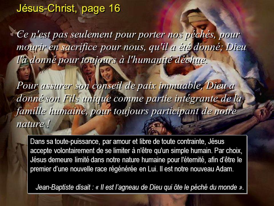 Jésus-Christ, page 16 Ce n'est pas seulement pour porter nos péchés, pour mourir en sacrifice pour nous, qu'il a été donné; Dieu l'a donné pour toujou