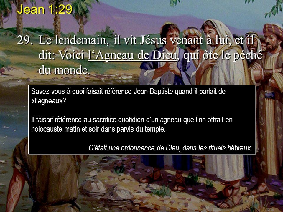 Jean 1:29 29.Le lendemain, il vit Jésus venant à lui, et il dit: Voici lAgneau de Dieu, qui ôte le péché du monde. Jean 1:29 29.Le lendemain, il vit J