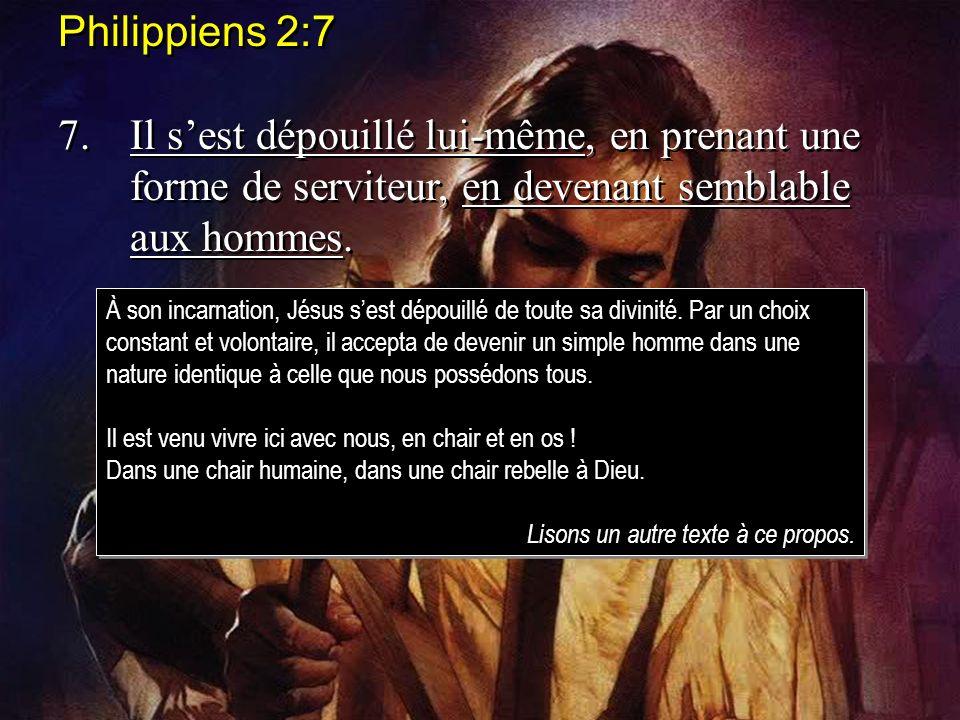 Philippiens 2:7 7.Il sest dépouillé lui-même, en prenant une forme de serviteur, en devenant semblable aux hommes. Philippiens 2:7 7.Il sest dépouillé