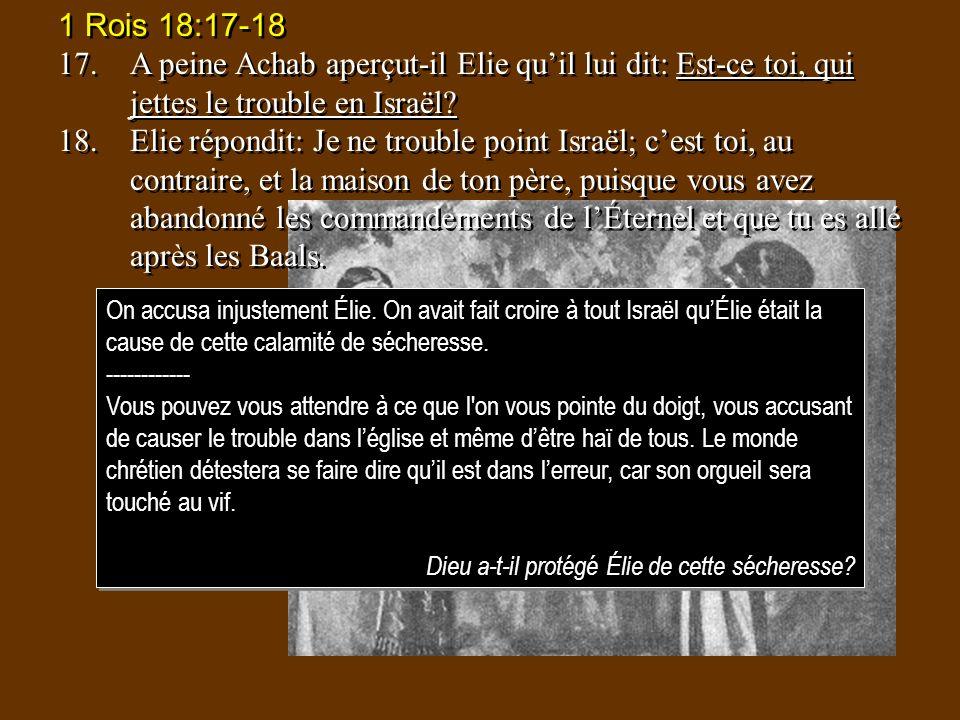1 Rois 18:17-18 17.A peine Achab aperçut-il Elie quil lui dit: Est-ce toi, qui jettes le trouble en Israël? 18.Elie répondit: Je ne trouble point Isra