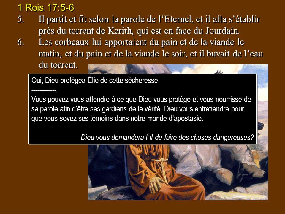 1 Rois 17:5-6 5.Il partit et fit selon la parole de lEternel, et il alla sétablir près du torrent de Kerith, qui est en face du Jourdain. 6.Les corbea