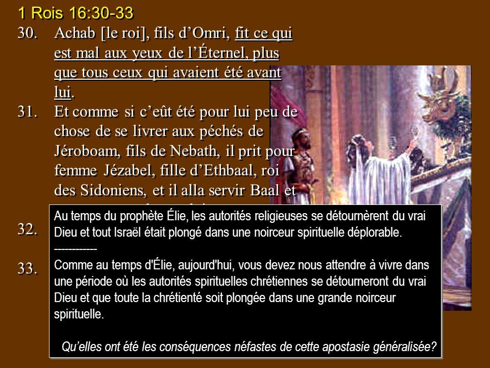 1 Rois 16:30-33 30.Achab [le roi], fils dOmri, fit ce qui est mal aux yeux de lÉternel, plus que tous ceux qui avaient été avant lui. 31.Et comme si c