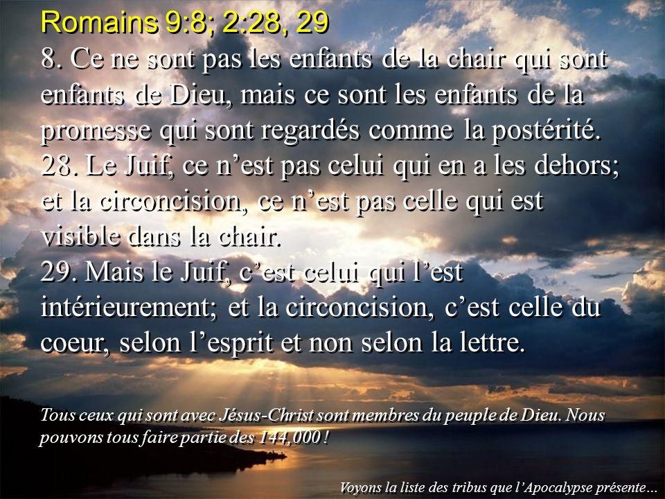 Romains 9:8; 2:28, 29 8. Ce ne sont pas les enfants de la chair qui sont enfants de Dieu, mais ce sont les enfants de la promesse qui sont regardés co