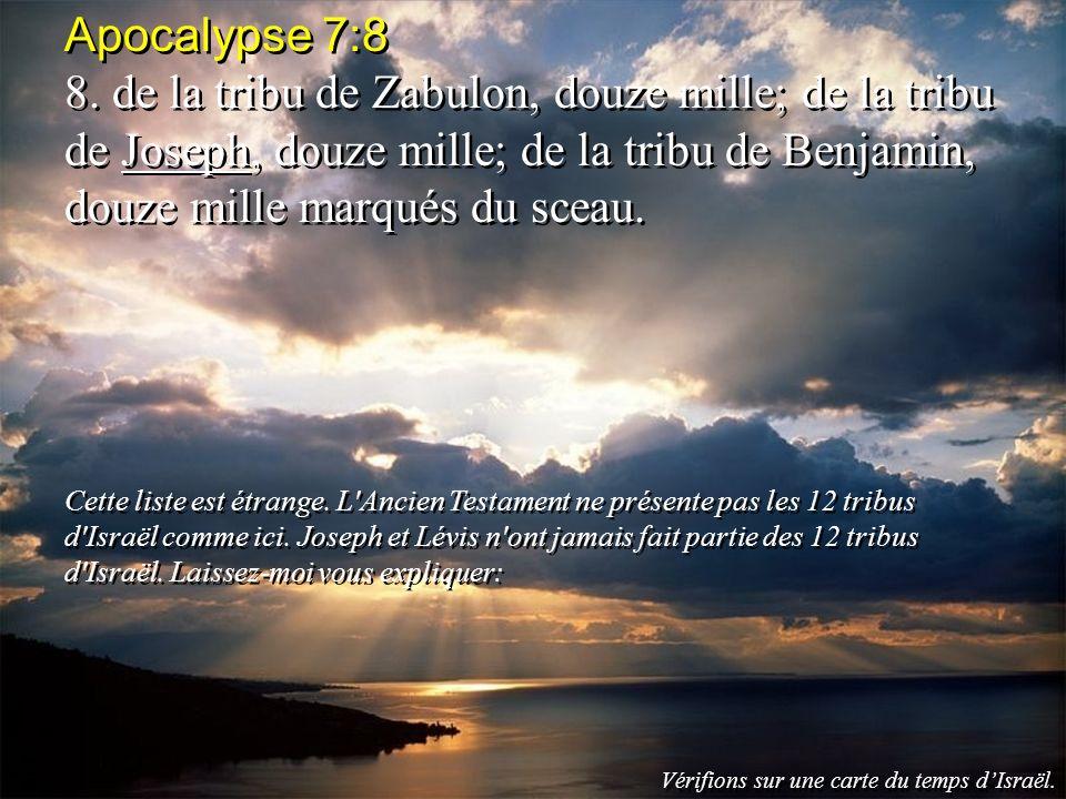 Apocalypse 7:8 8. de la tribu de Zabulon, douze mille; de la tribu de Joseph, douze mille; de la tribu de Benjamin, douze mille marqués du sceau. Cett