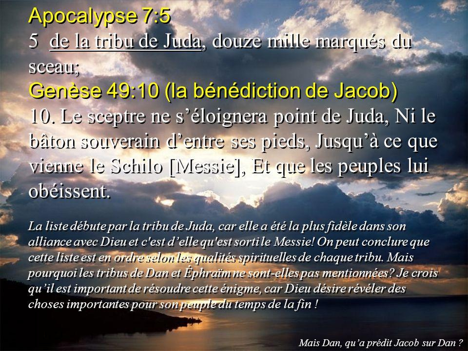 Apocalypse 7:5 5 de la tribu de Juda, douze mille marqués du sceau; Genèse 49:10 (la bénédiction de Jacob) 10. Le sceptre ne séloignera point de Juda,