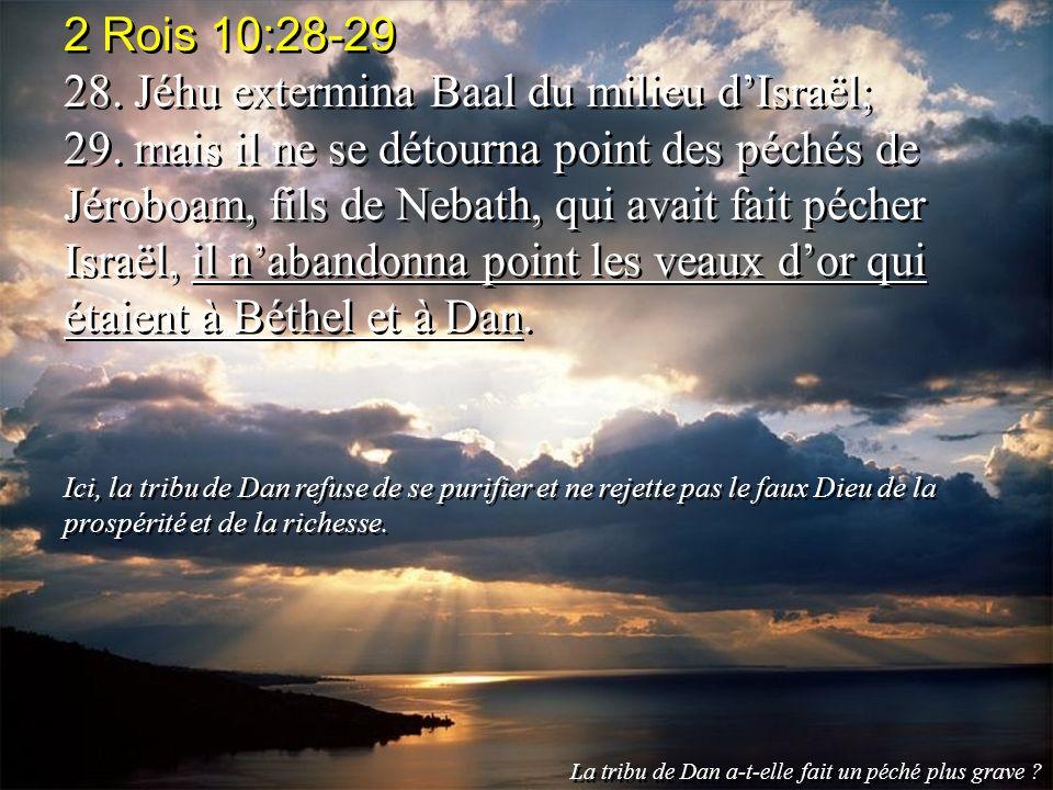 2 Rois 10:28-29 28. Jéhu extermina Baal du milieu dIsraël; 29. mais il ne se détourna point des péchés de Jéroboam, fils de Nebath, qui avait fait péc
