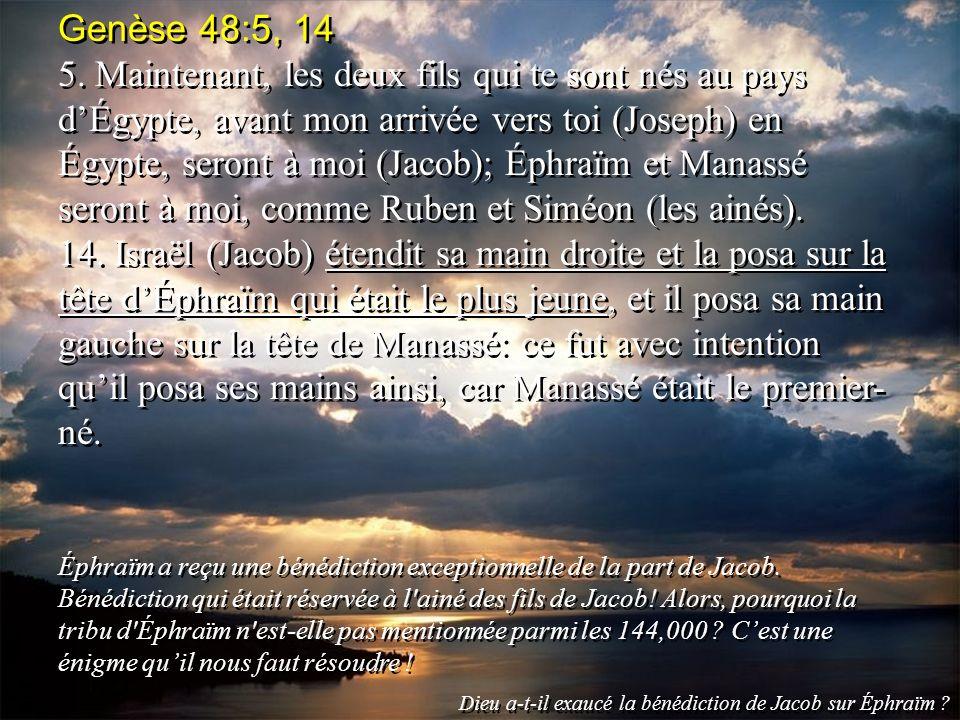 Genèse 48:5, 14 5. Maintenant, les deux fils qui te sont nés au pays dÉgypte, avant mon arrivée vers toi (Joseph) en Égypte, seront à moi (Jacob); Éph