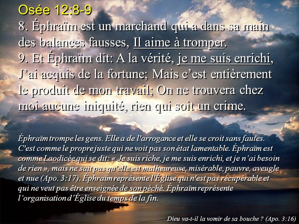 Osée 12:8-9 8. Éphraïm est un marchand qui a dans sa main des balances fausses, Il aime à tromper. 9. Et Éphraïm dit: A la vérité, je me suis enrichi,