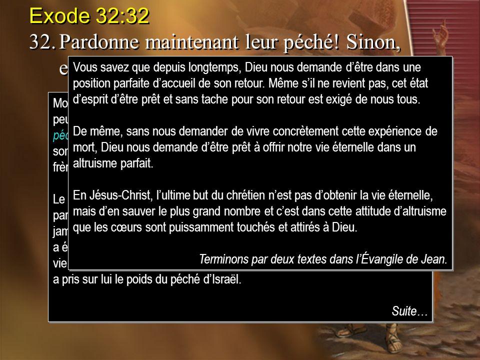 Exode 32:32 32.Pardonne maintenant leur péché! Sinon, efface-moi de ton livre que tu as écrit. Exode 32:32 32.Pardonne maintenant leur péché! Sinon, e