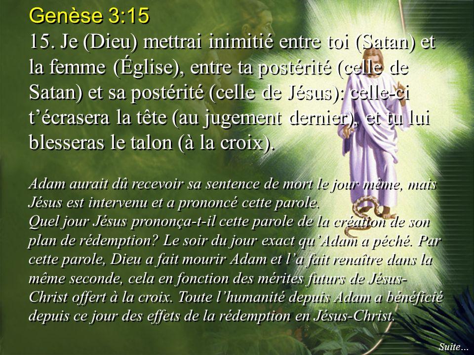 Genèse 3:15 15. Je (Dieu) mettrai inimitié entre toi (Satan) et la femme (Église), entre ta postérité (celle de Satan) et sa postérité (celle de Jésus