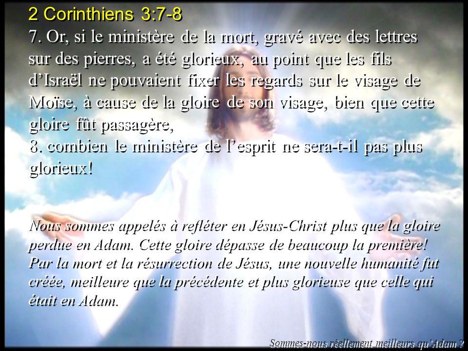 2 Corinthiens 3:7-8 7. Or, si le ministère de la mort, gravé avec des lettres sur des pierres, a été glorieux, au point que les fils dIsraël ne pouvai