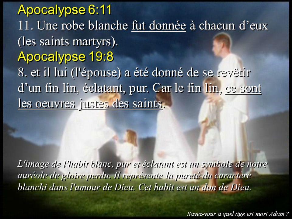 Apocalypse 6:11 11. Une robe blanche fut donnée à chacun deux (les saints martyrs). Apocalypse 19:8 8. et il lui (l'épouse) a été donné de se revêtir