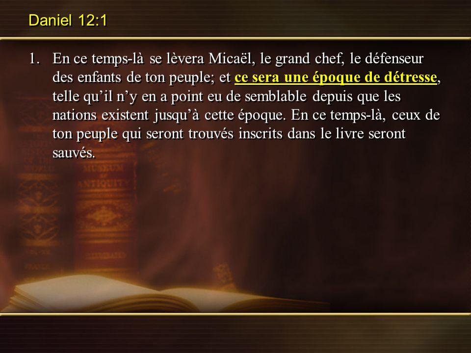 Daniel 12:1 1.En ce temps-là se lèvera Micaël, le grand chef, le défenseur des enfants de ton peuple; et ce sera une époque de détresse, telle quil ny