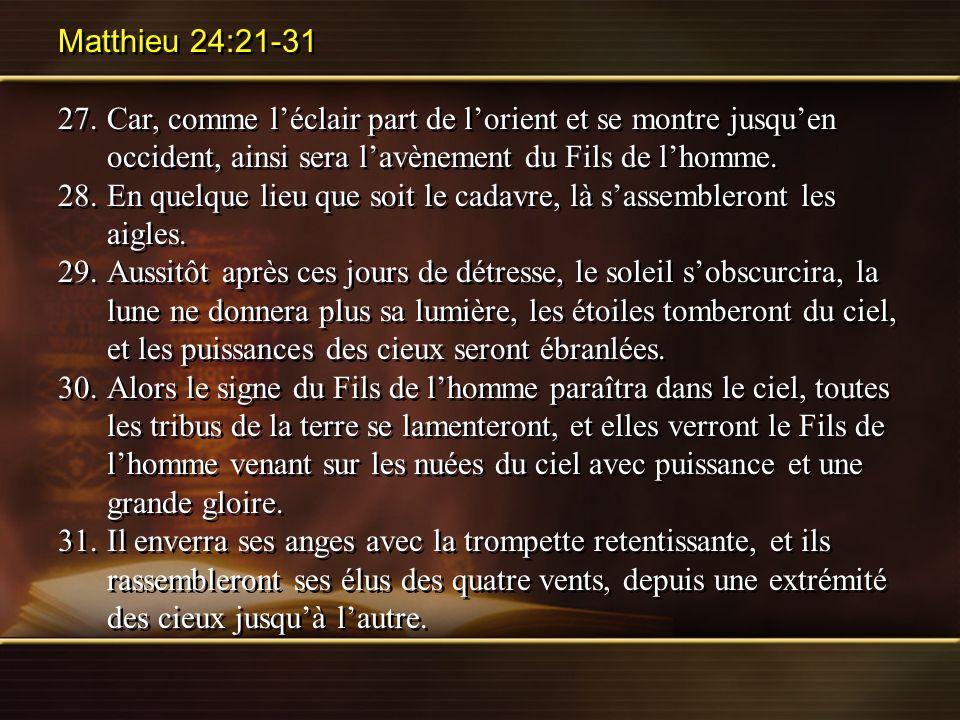 Matthieu 24:21-31 27.Car, comme léclair part de lorient et se montre jusquen occident, ainsi sera lavènement du Fils de lhomme. 28.En quelque lieu que