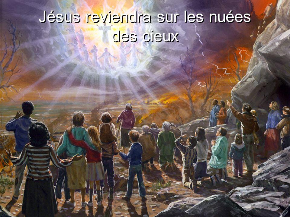 Jésus reviendra sur les nuées des cieux Jésus reviendra sur les nuées des cieux