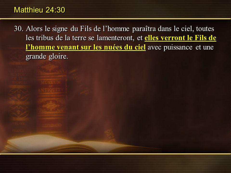 Matthieu 24:30 30.Alors le signe du Fils de lhomme paraîtra dans le ciel, toutes les tribus de la terre se lamenteront, et elles verront le Fils de lh