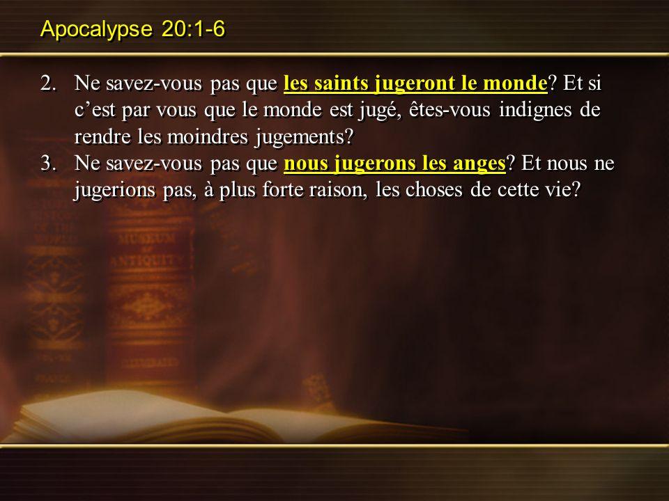 Apocalypse 20:1-6 2.Ne savez-vous pas que les saints jugeront le monde? Et si cest par vous que le monde est jugé, êtes-vous indignes de rendre les mo