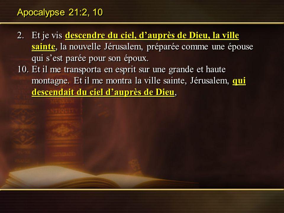Apocalypse 21:2, 10 2.Et je vis descendre du ciel, dauprès de Dieu, la ville sainte, la nouvelle Jérusalem, préparée comme une épouse qui sest parée p