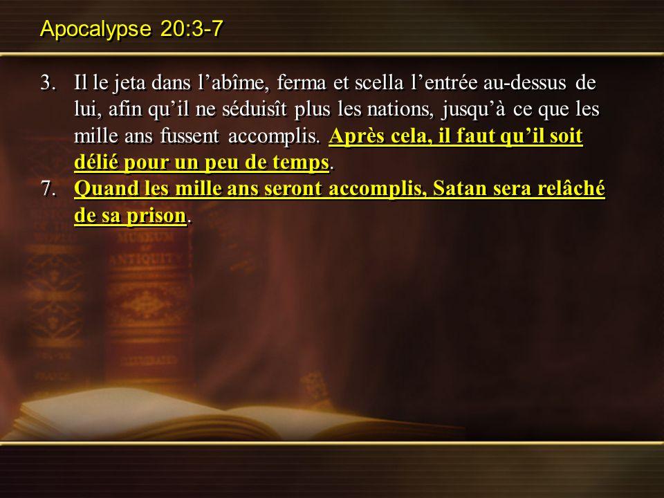 Apocalypse 20:3-7 3.Il le jeta dans labîme, ferma et scella lentrée au-dessus de lui, afin quil ne séduisît plus les nations, jusquà ce que les mille