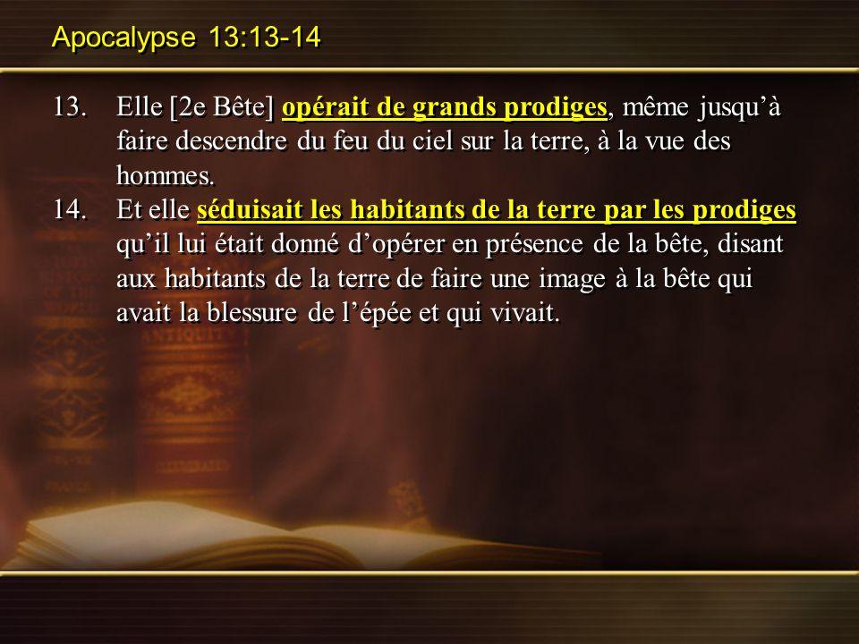 Apocalypse 13:13-14 13.Elle [2e Bête] opérait de grands prodiges, même jusquà faire descendre du feu du ciel sur la terre, à la vue des hommes. 14.Et