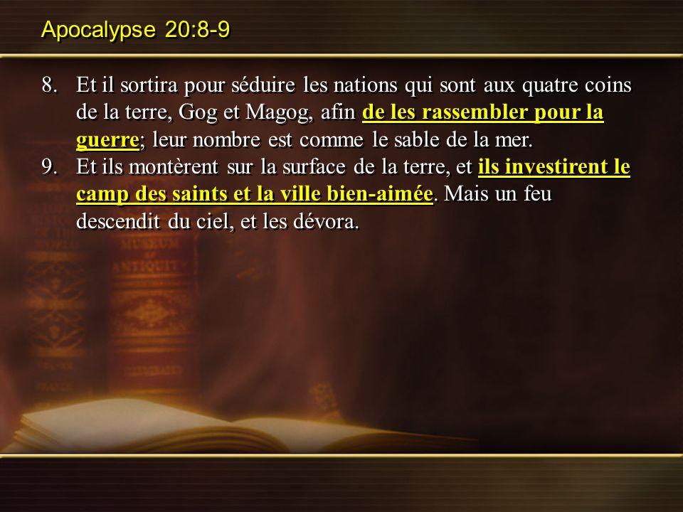 Apocalypse 20:8-9 8.Et il sortira pour séduire les nations qui sont aux quatre coins de la terre, Gog et Magog, afin de les rassembler pour la guerre;