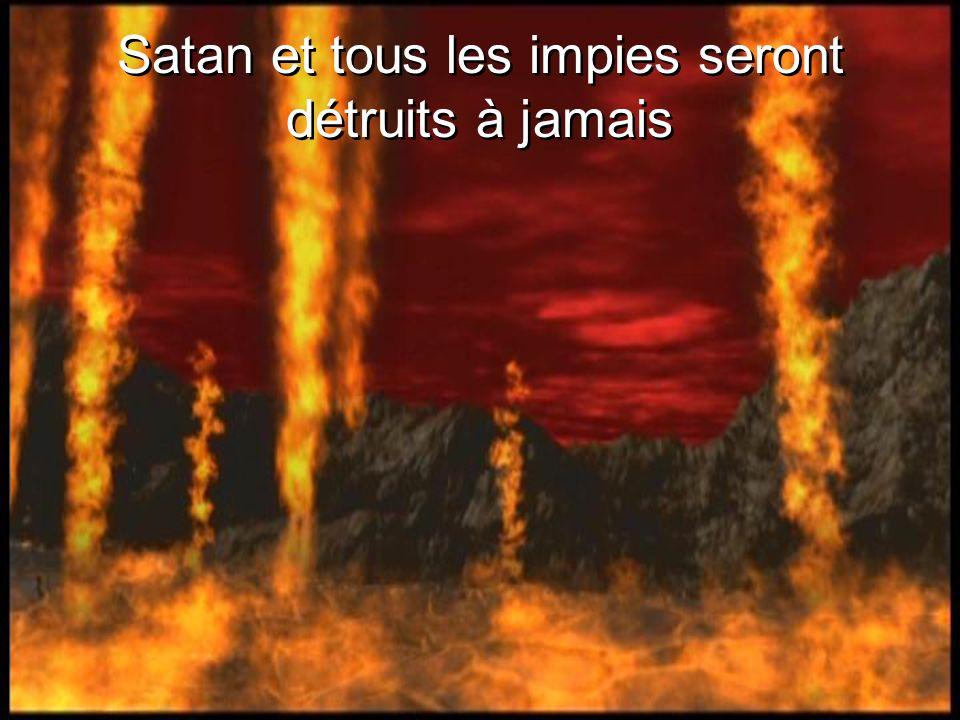 Satan et tous les impies seront détruits à jamais