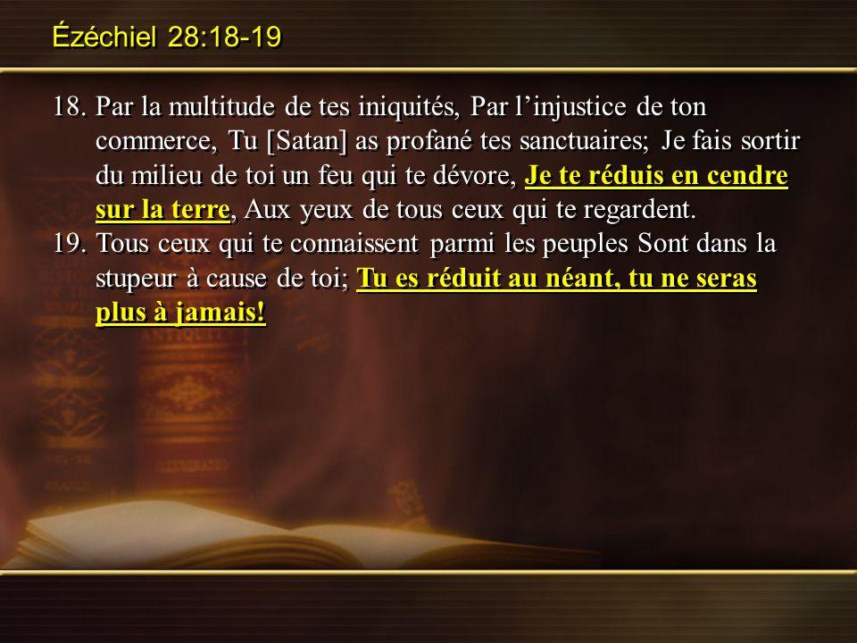 Ézéchiel 28:18-19 18.Par la multitude de tes iniquités, Par linjustice de ton commerce, Tu [Satan] as profané tes sanctuaires; Je fais sortir du milie
