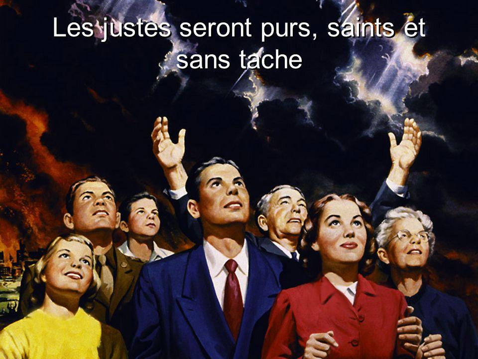 Les justes seront purs, saints et sans tache