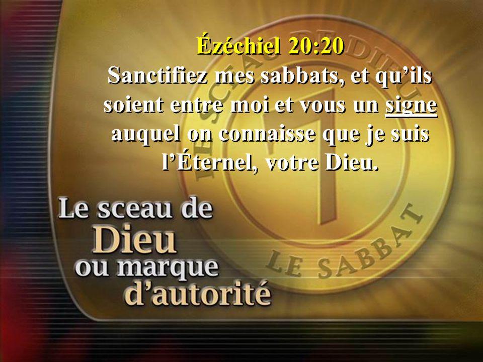Ézéchiel 20:20 Sanctifiez mes sabbats, et quils soient entre moi et vous un signe auquel on connaisse que je suis lÉternel, votre Dieu.
