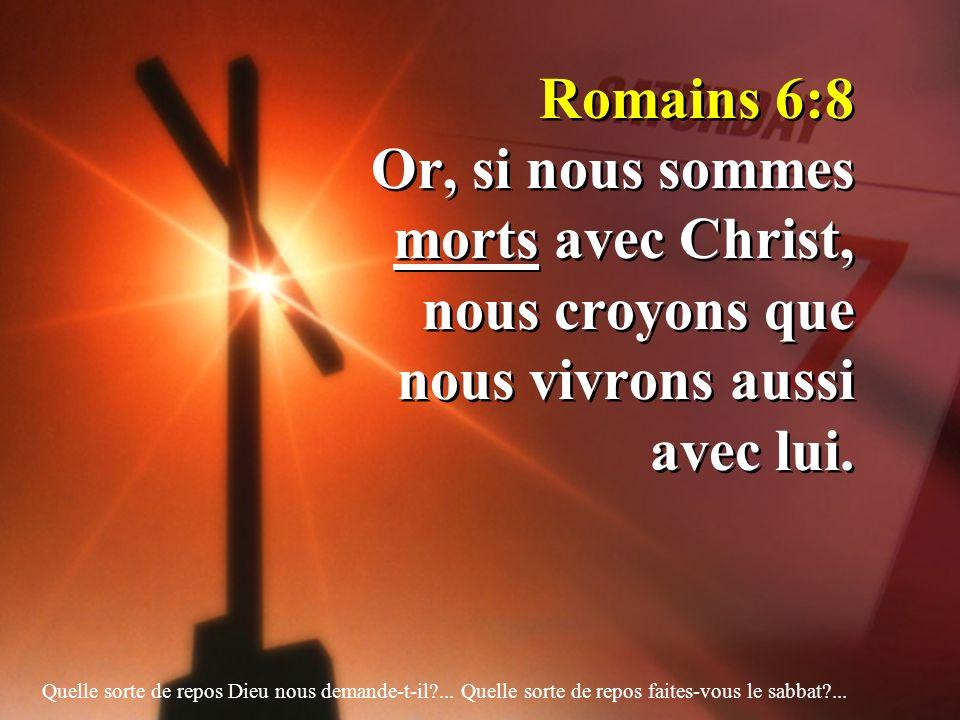 Romains 6:8 Or, si nous sommes morts avec Christ, nous croyons que nous vivrons aussi avec lui. Quelle sorte de repos Dieu nous demande-t-il?... Quell