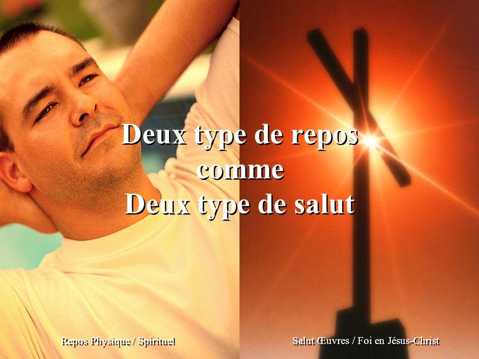 Deux type de repos comme Deux type de salut Repos Physique / Spirituel Salut Œuvres / Foi en Jésus-Christ